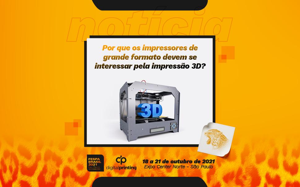 Por que os impressores de grande formato devem se interessar pela impressão 3D?
