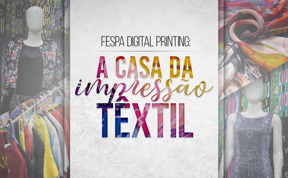 O mundo da impressão digital têxtil na FESPA Digital Printing