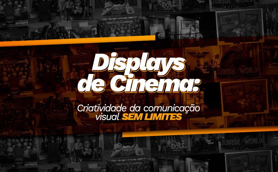 Displays de cinema: criatividade da comunicação visual sem limites