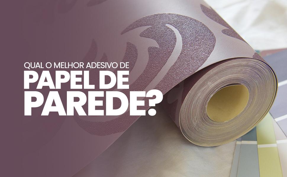 Qual o adesivo ideal para papel de parede?